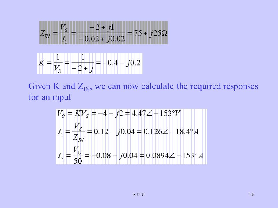Given K and ZIN, we can now calculate the required responses for an input