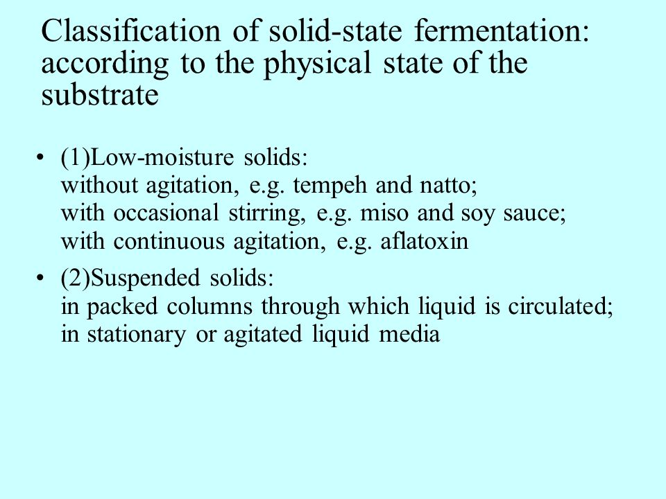 Classification of solid-state fermentation: according to the physical state of the substrate