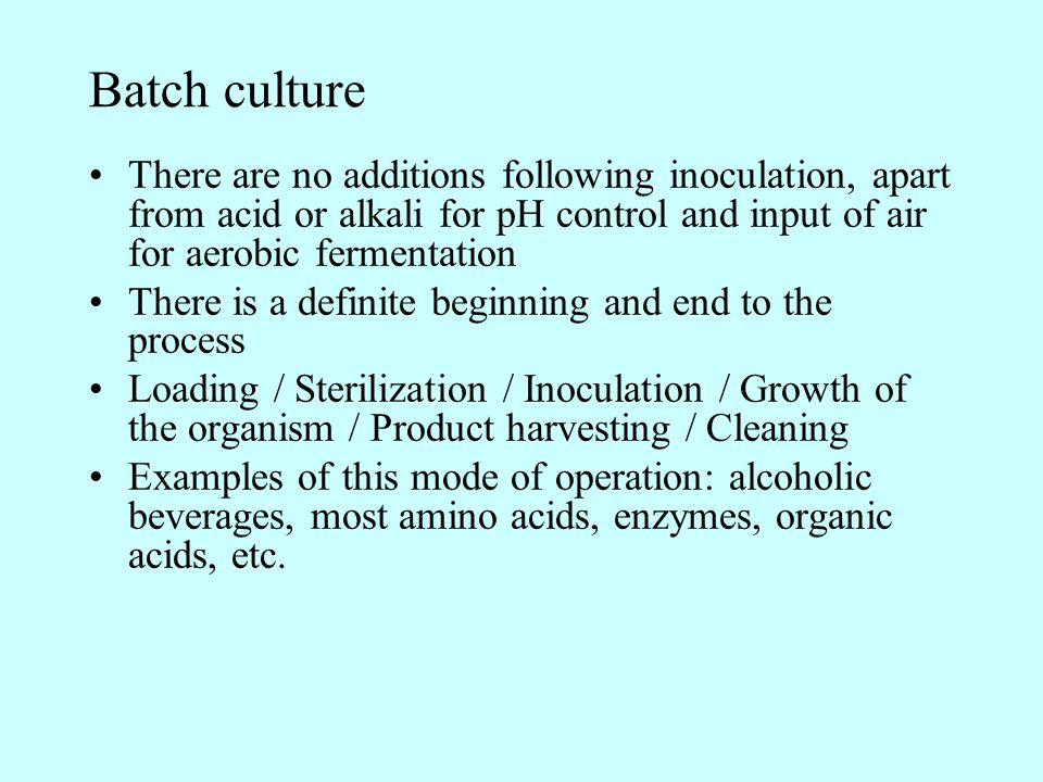 Batch culture There are no additions following inoculation, apart from acid or alkali for pH control and input of air for aerobic fermentation.