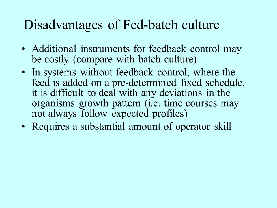 Disadvantages of Fed-batch culture