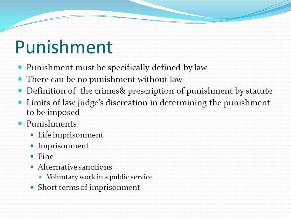 Punishment Punishment must be specifically defined by law
