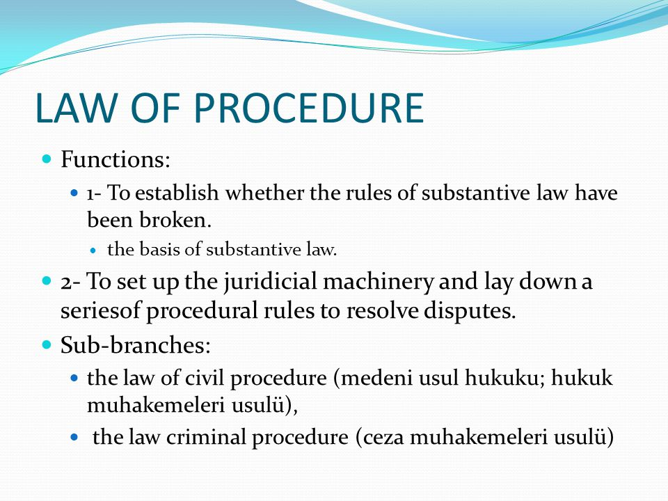 LAW OF PROCEDURE Functions: