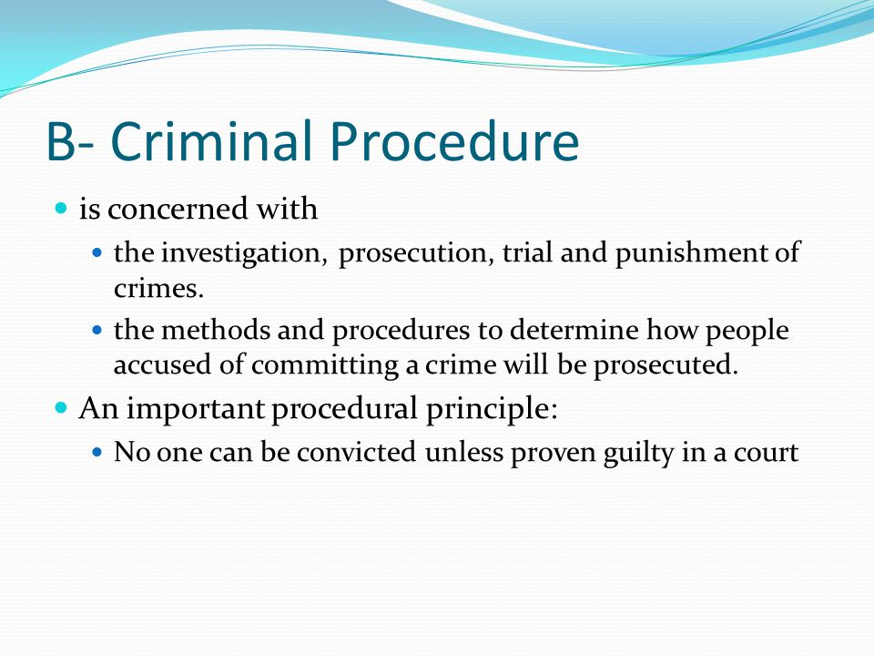 B- Criminal Procedure is concerned with