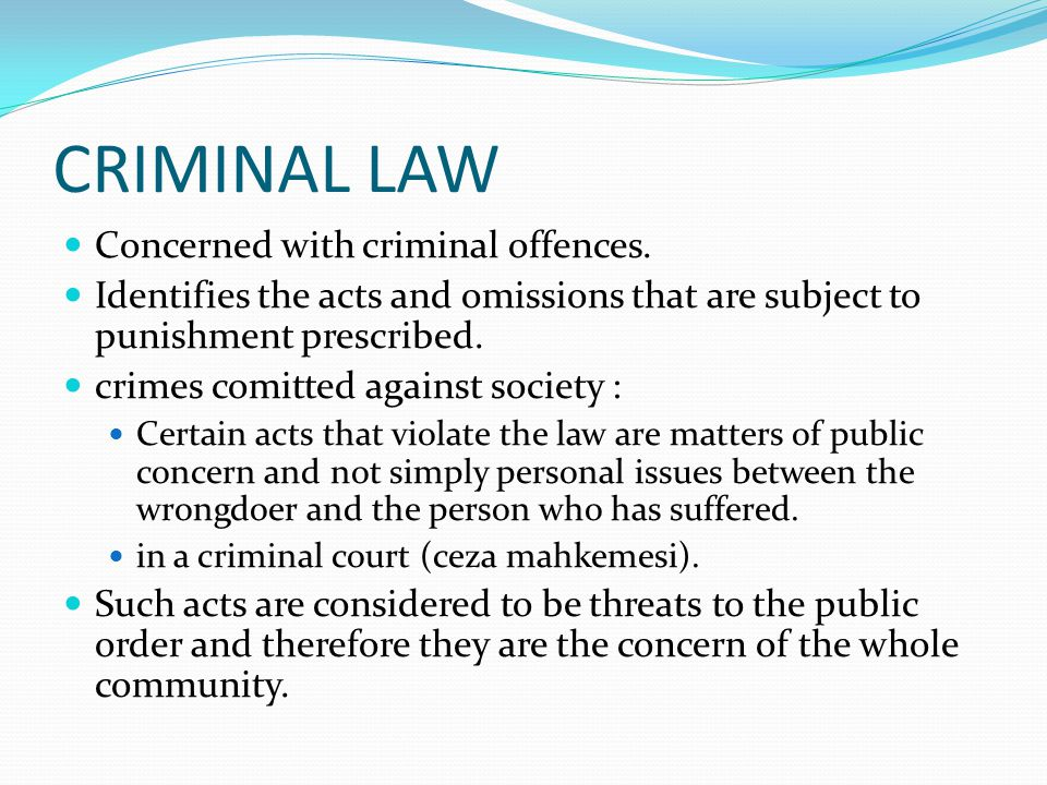 CRIMINAL LAW Concerned with criminal offences.