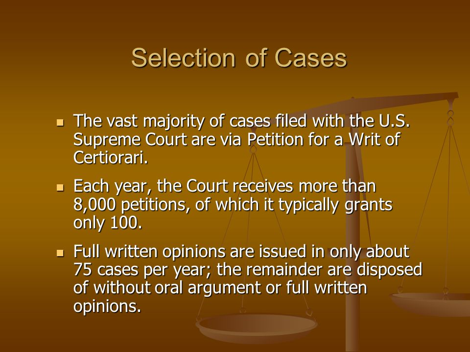Selection of Cases The vast majority of cases filed with the U.S. Supreme Court are via Petition for a Writ of Certiorari.