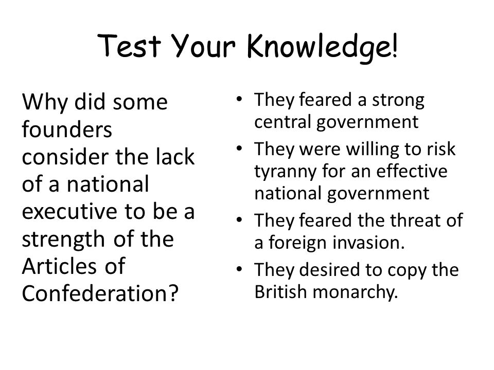 Test Your Knowledge! Why did some founders consider the lack of a national executive to be a strength of the Articles of Confederation