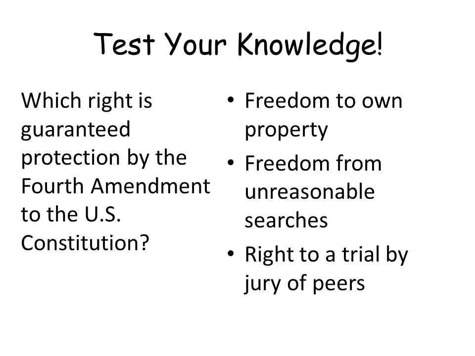 Test Your Knowledge! Which right is guaranteed protection by the Fourth Amendment to the U.S. Constitution