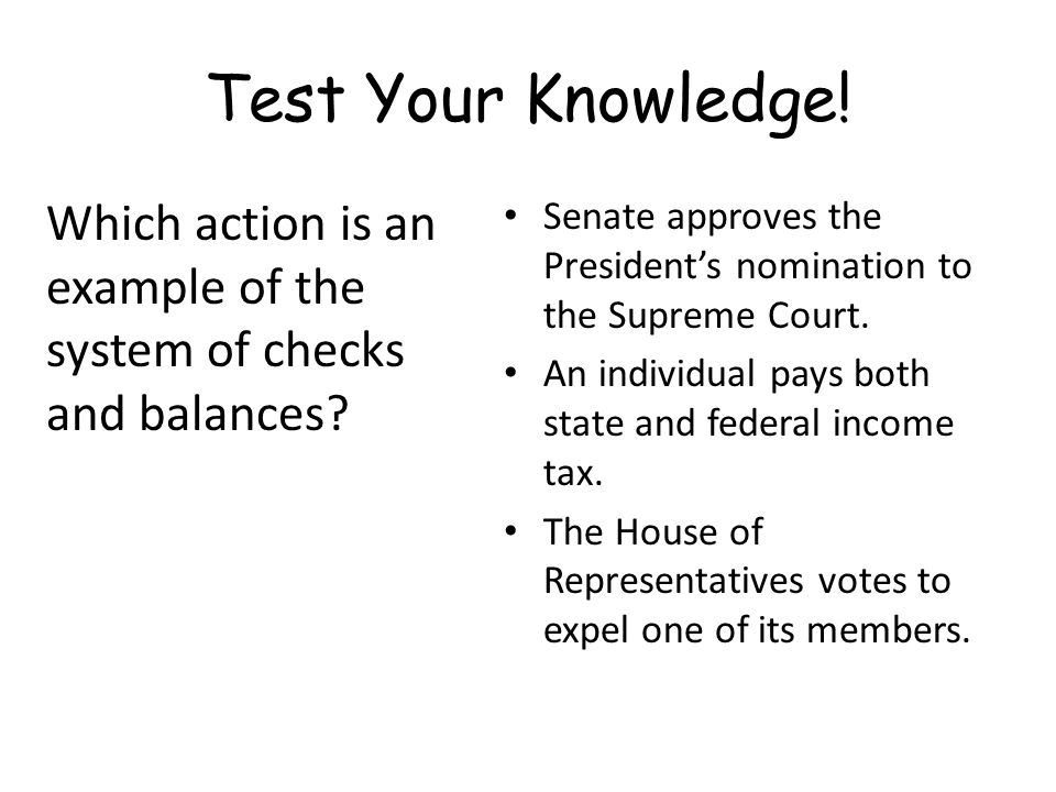 Test Your Knowledge! Which action is an example of the system of checks and balances