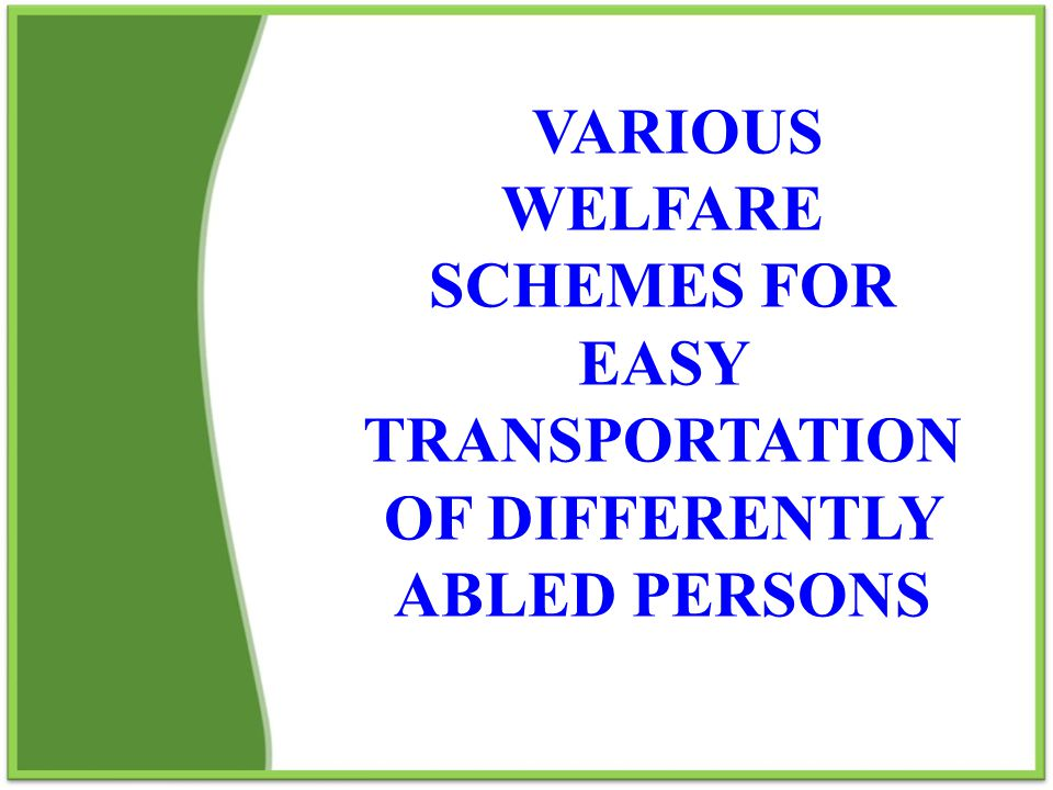 VARIOUS WELFARE SCHEMES FOR EASY TRANSPORTATION OF DIFFERENTLY ABLED PERSONS