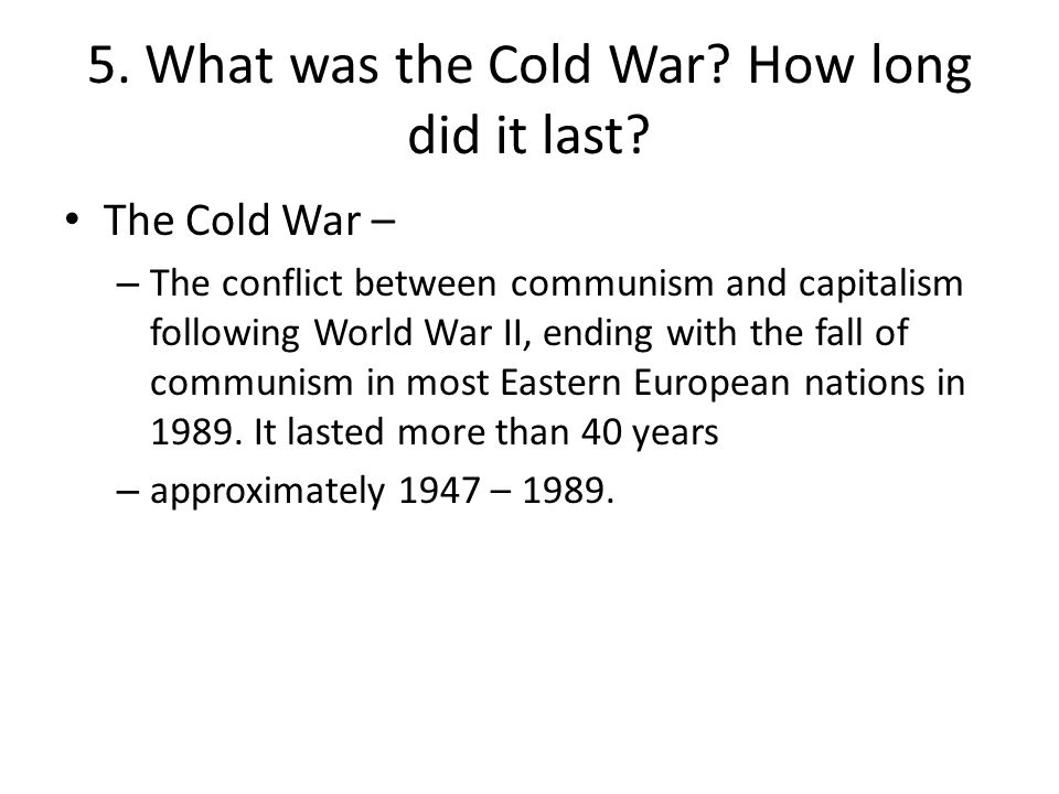 5. What was the Cold War How long did it last