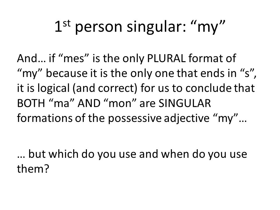 1st person singular: my