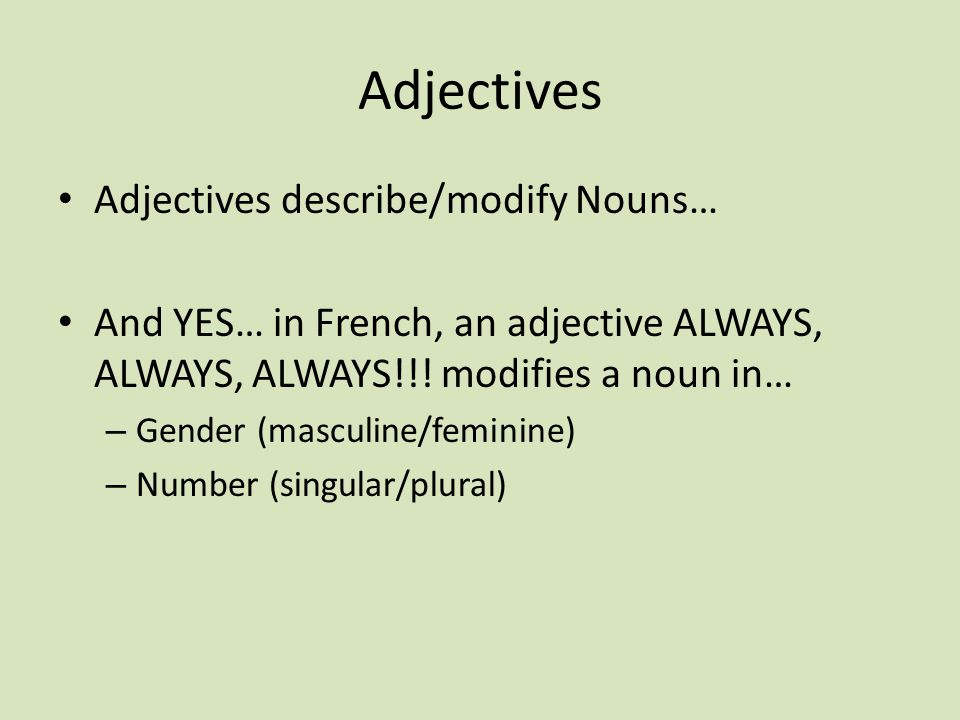 Adjectives Adjectives describe/modify Nouns…