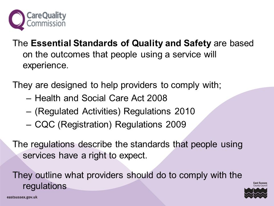 The Essential Standards of Quality and Safety are based on the outcomes that people using a service will experience.