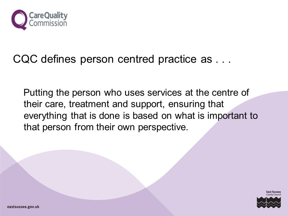 CQC defines person centred practice as . . .