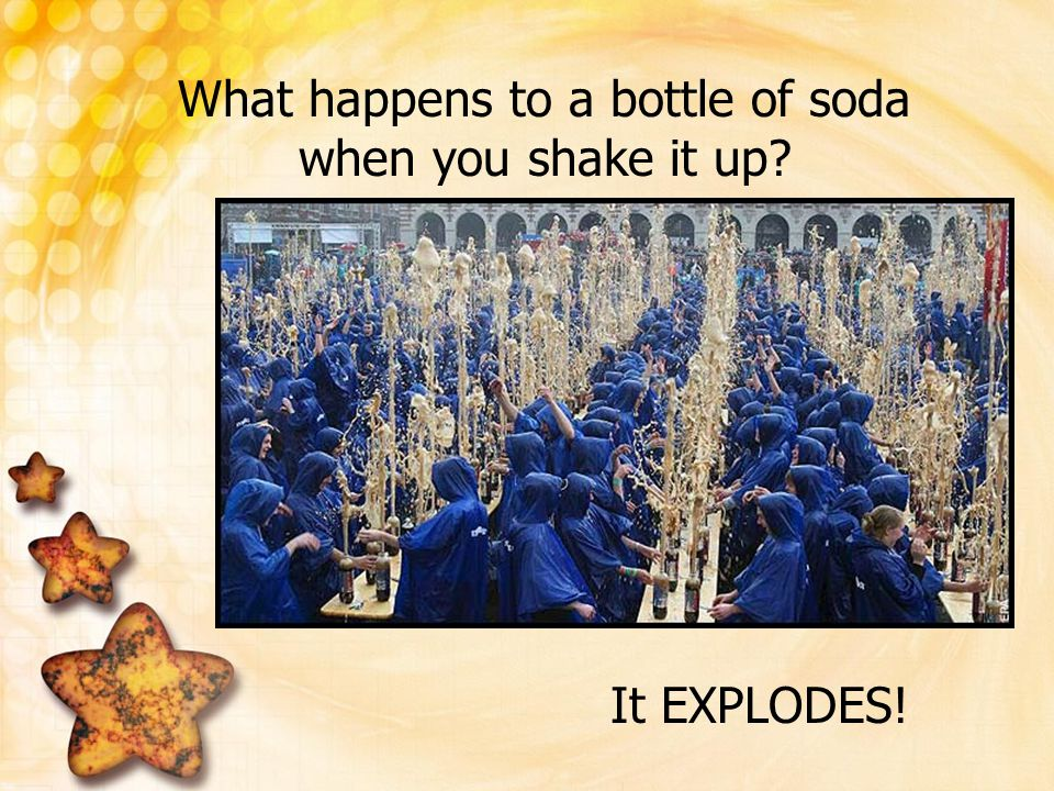 What happens to a bottle of soda when you shake it up