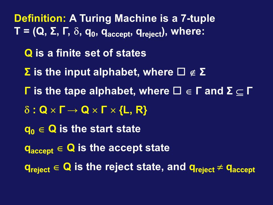 Definition: A Turing Machine is a 7-tuple