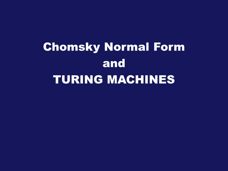 Chomsky Normal Form and TURING MACHINES