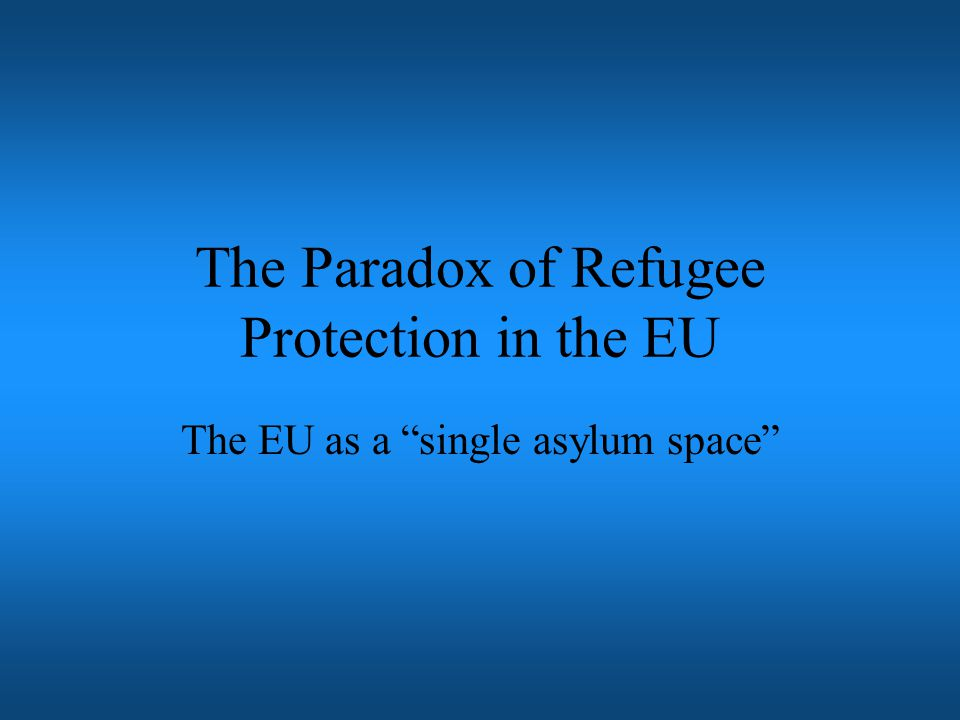 The Paradox of Refugee Protection in the EU