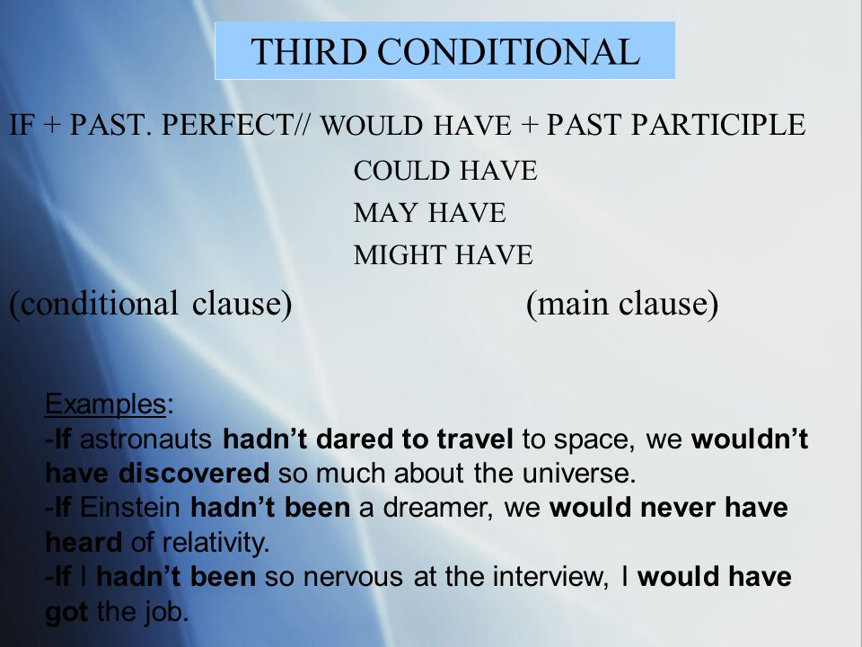 THIRD CONDITIONAL (conditional clause) (main clause)