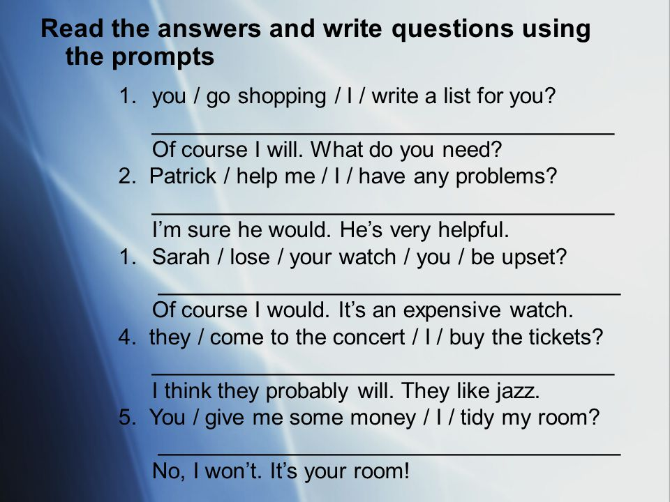 Read the answers and write questions using the prompts