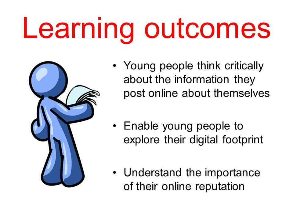 Learning outcomes Young people think critically about the information they post online about themselves.
