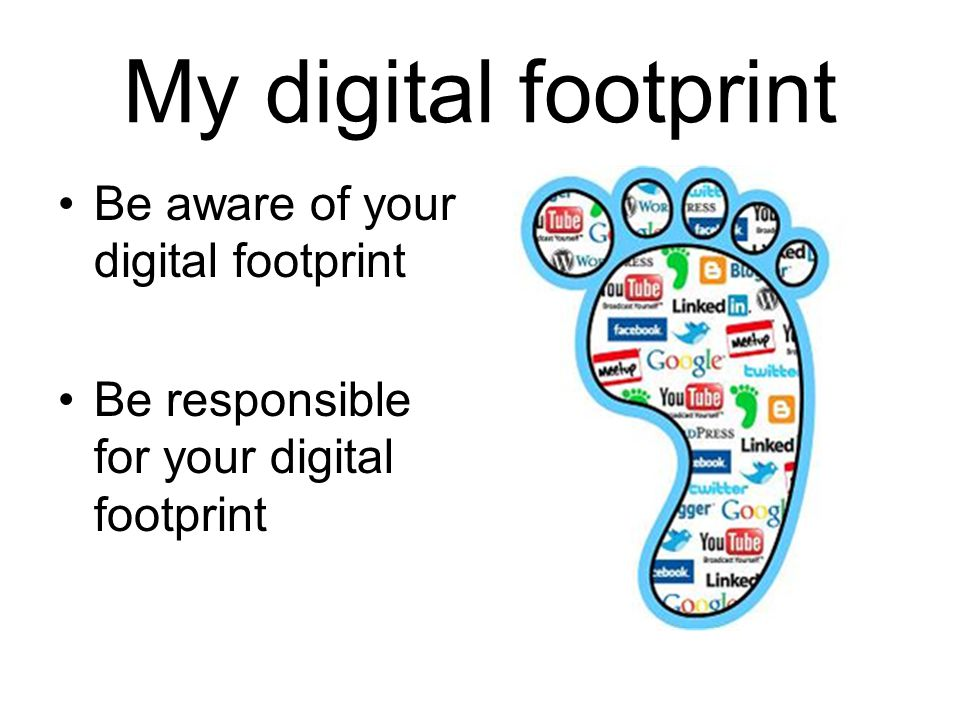 My digital footprint Be aware of your digital footprint