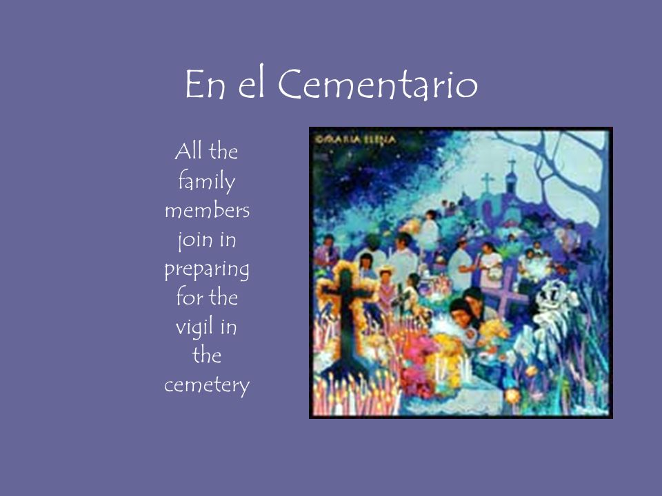En el Cementario All the family members join in preparing for the