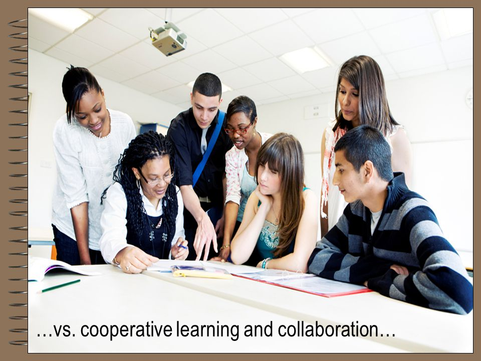 …vs. cooperative learning and collaboration…