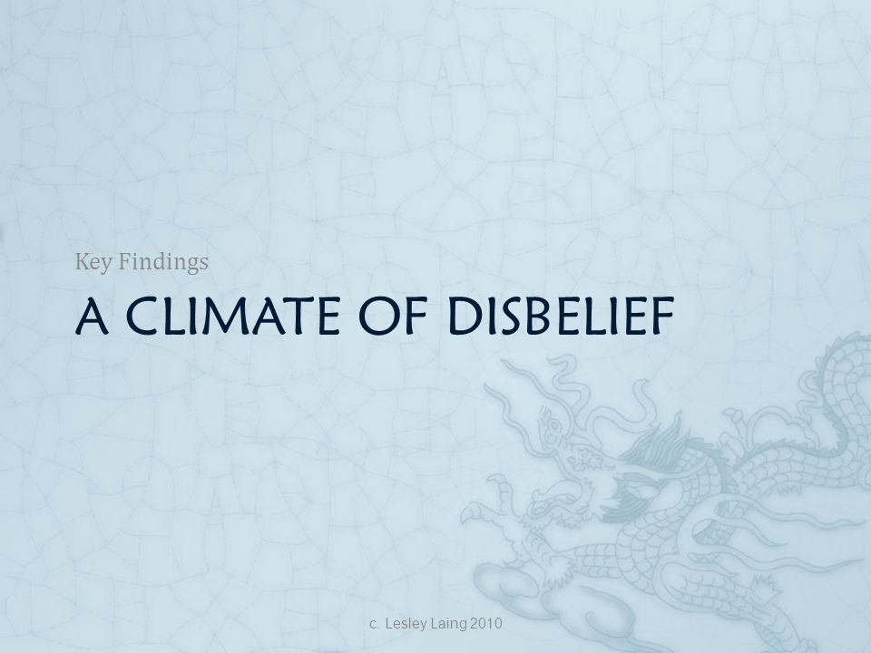 Key Findings A climate of disbelief c. Lesley Laing 2010