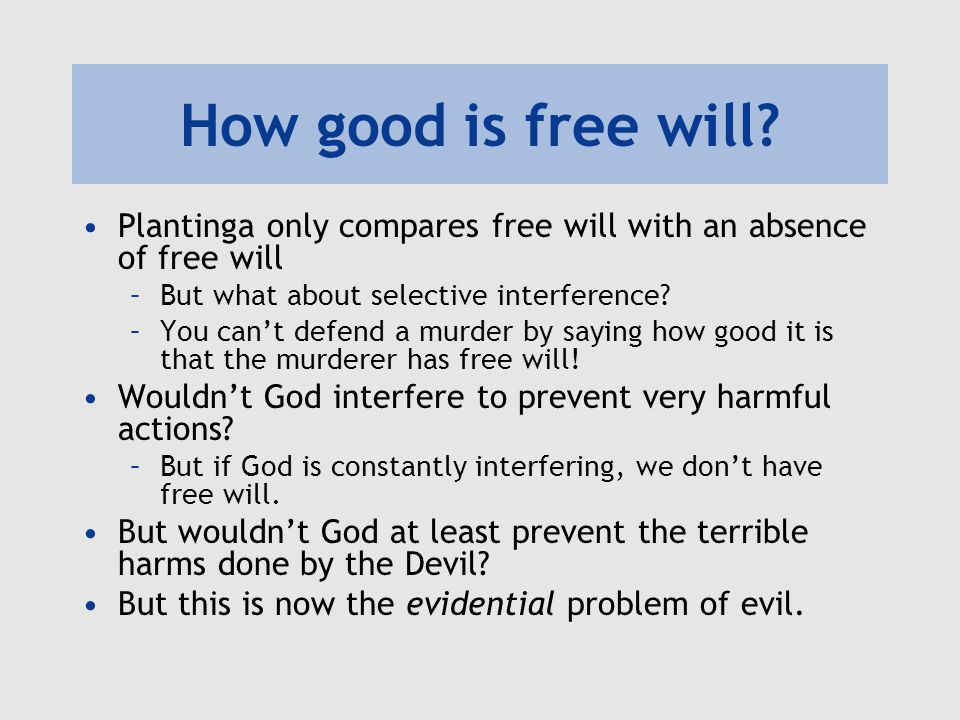 How good is free will Plantinga only compares free will with an absence of free will. But what about selective interference