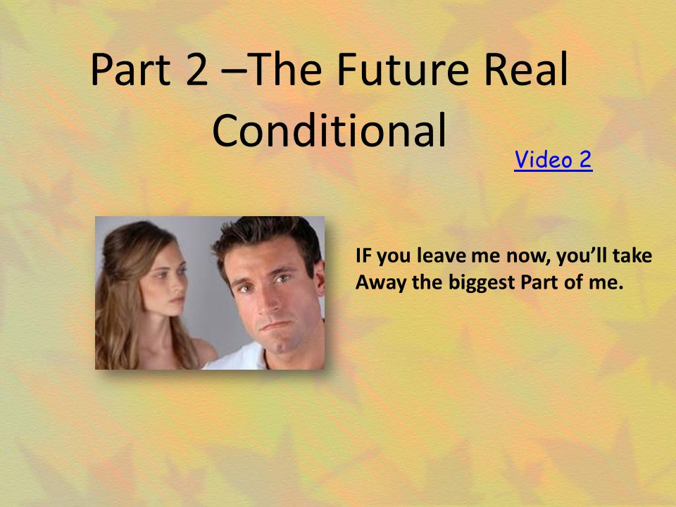 Part 2 –The Future Real Conditional