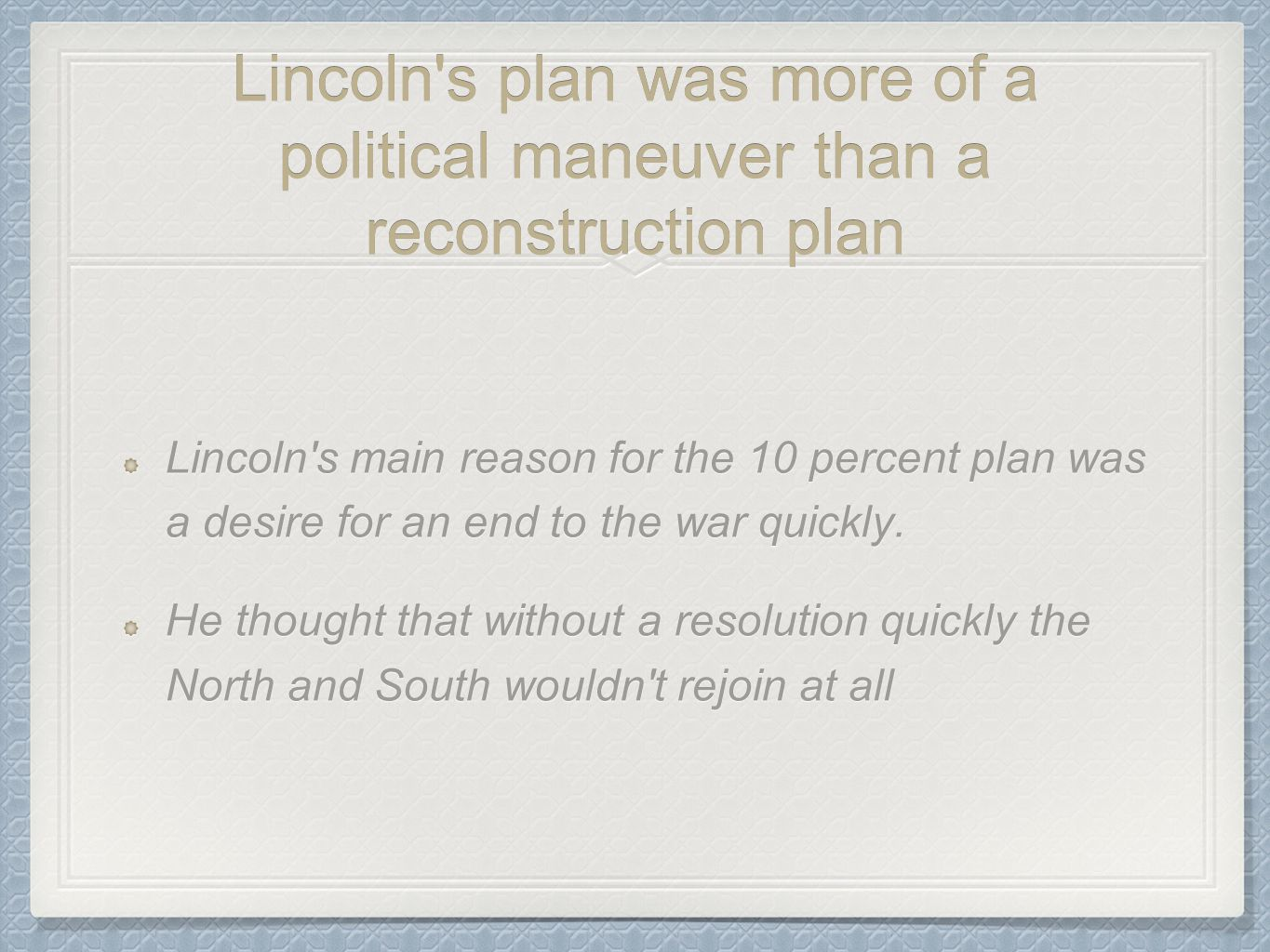 Lincoln s plan was more of a political maneuver than a reconstruction plan