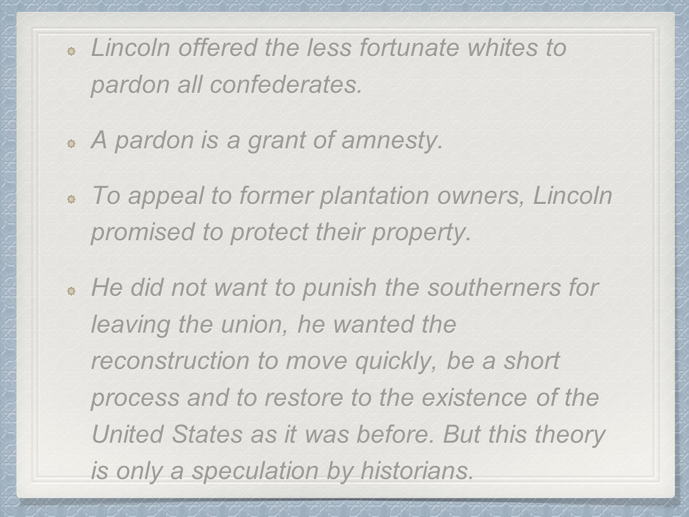 Lincoln offered the less fortunate whites to pardon all confederates.