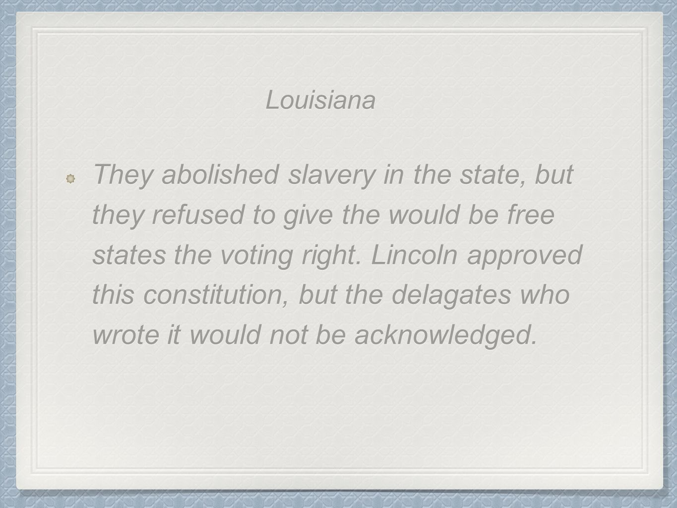 They abolished slavery in the state, but they refused to give the would be free states the voting right. Lincoln approved this constitution, but the delagates who wrote it would not be acknowledged.