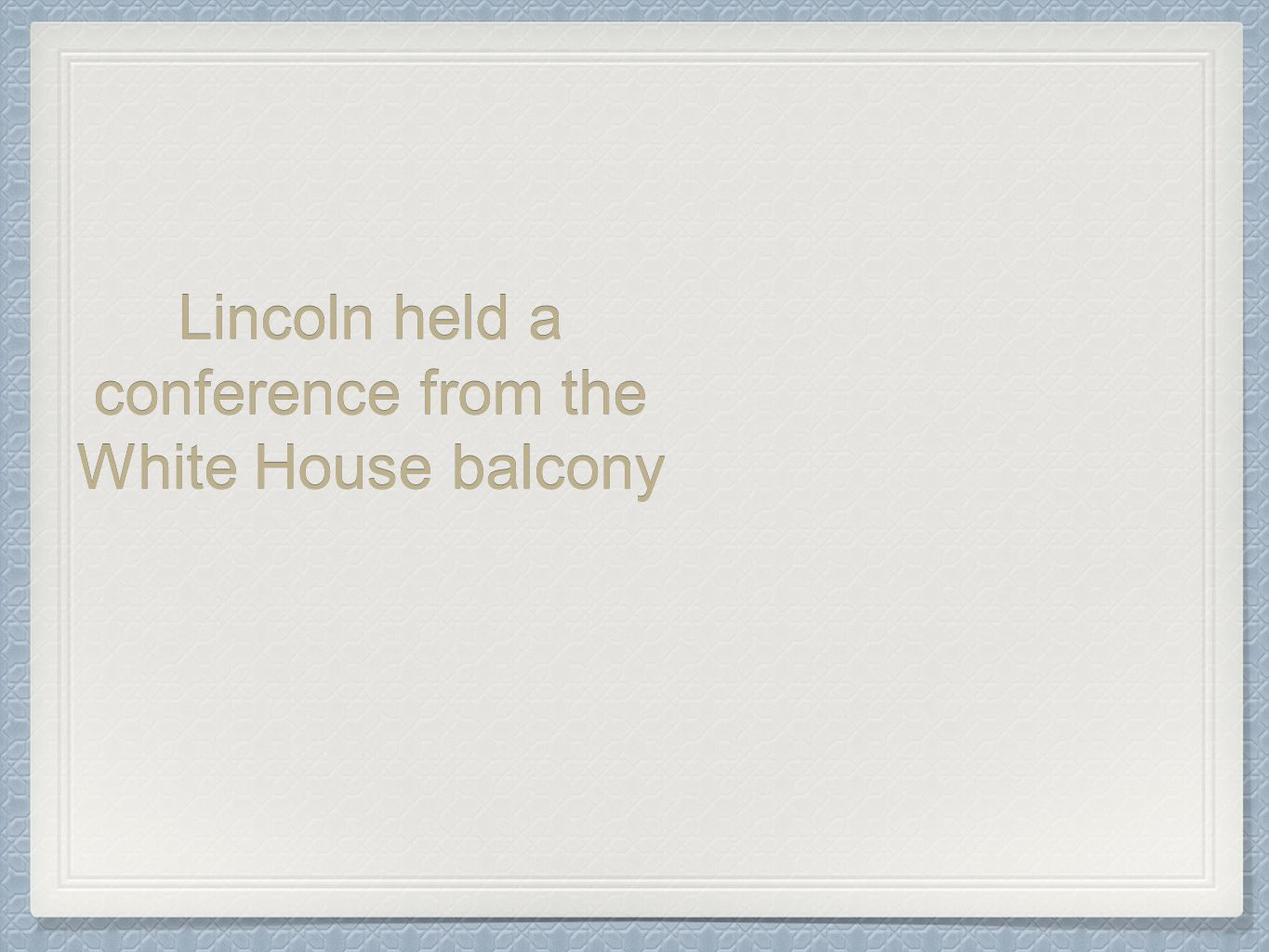 Lincoln held a conference from the White House balcony
