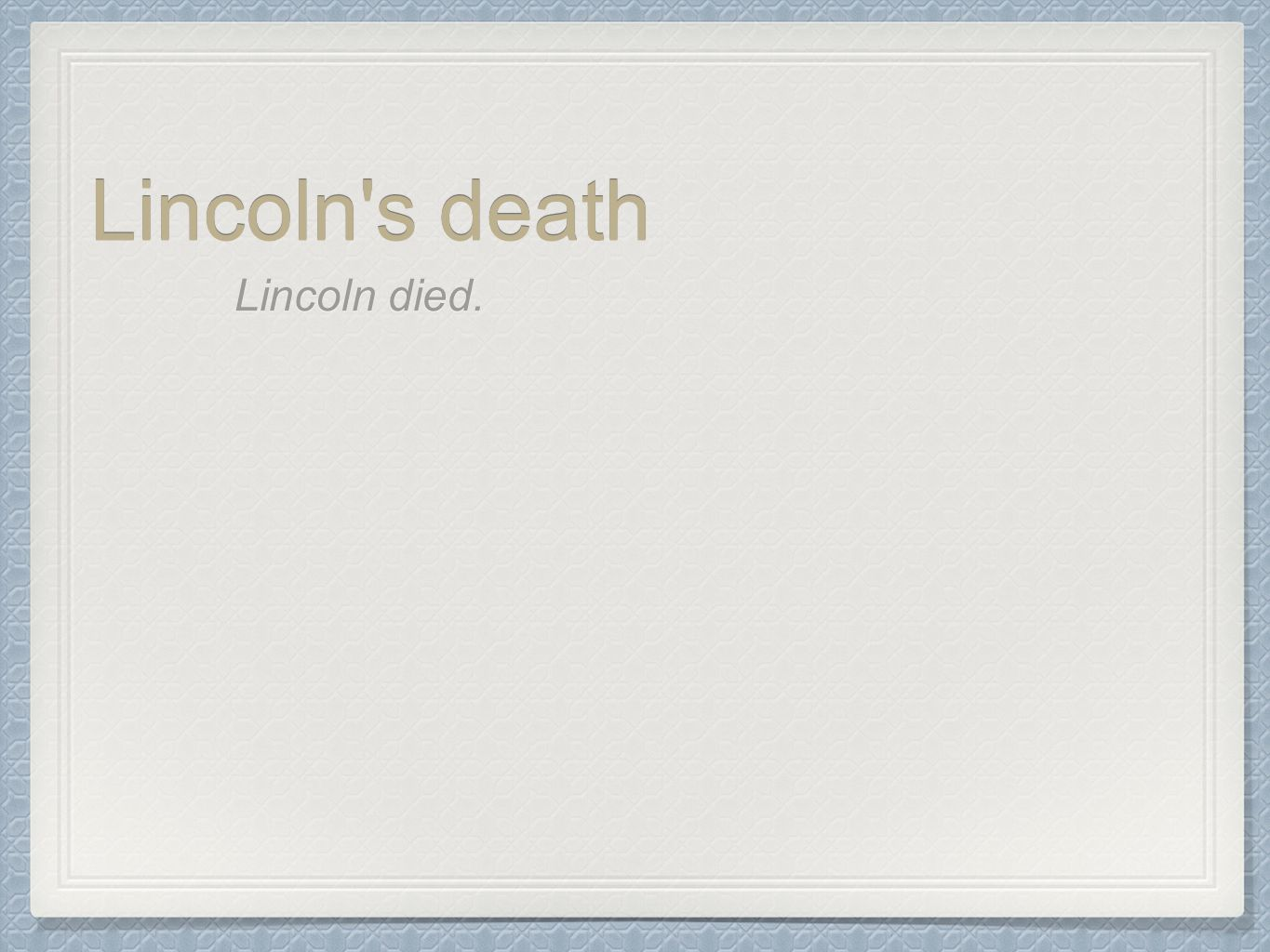 Lincoln s death Lincoln died.