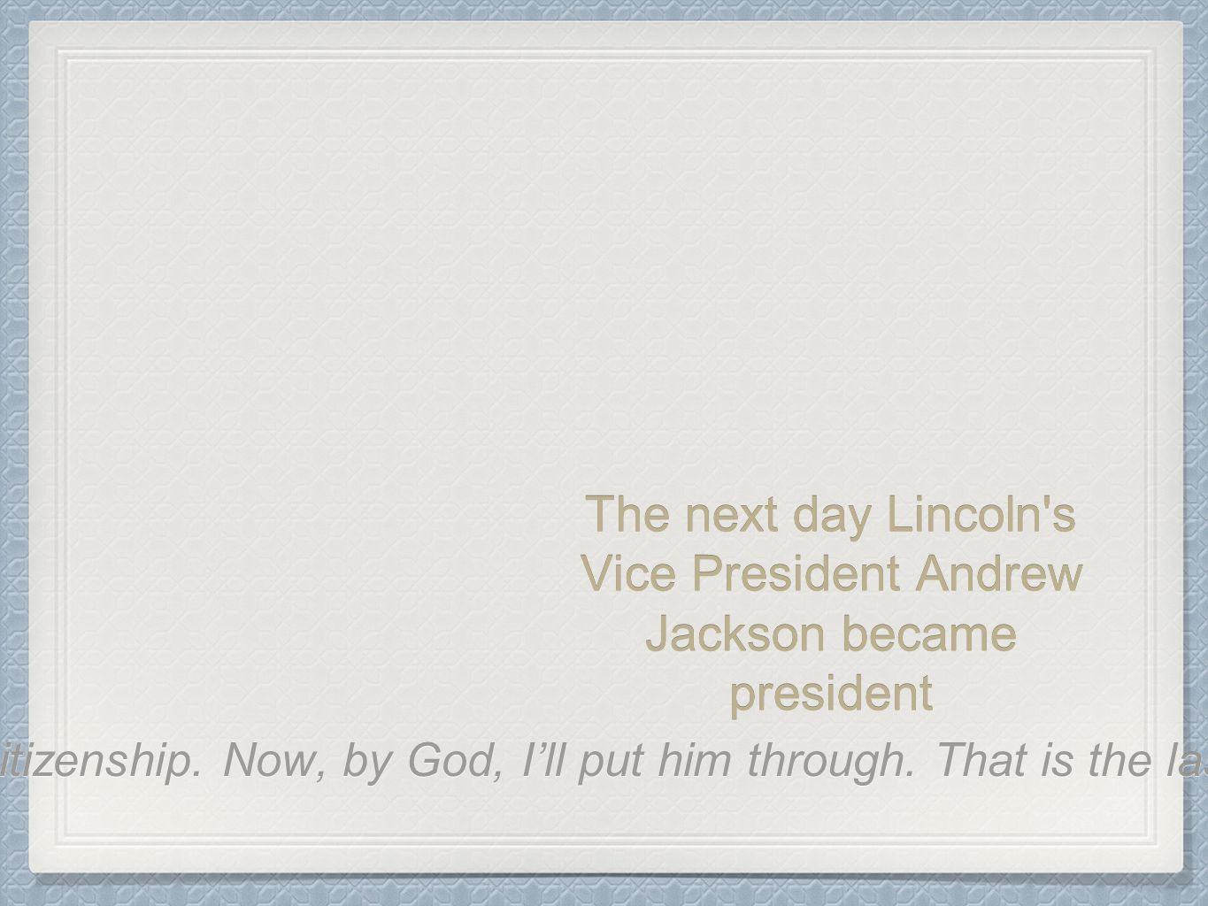 The next day Lincoln s Vice President Andrew Jackson became president