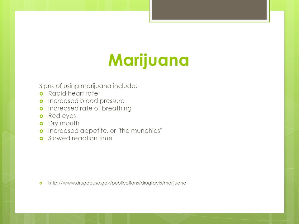Marijuana Signs of using marijuana include: Rapid heart rate