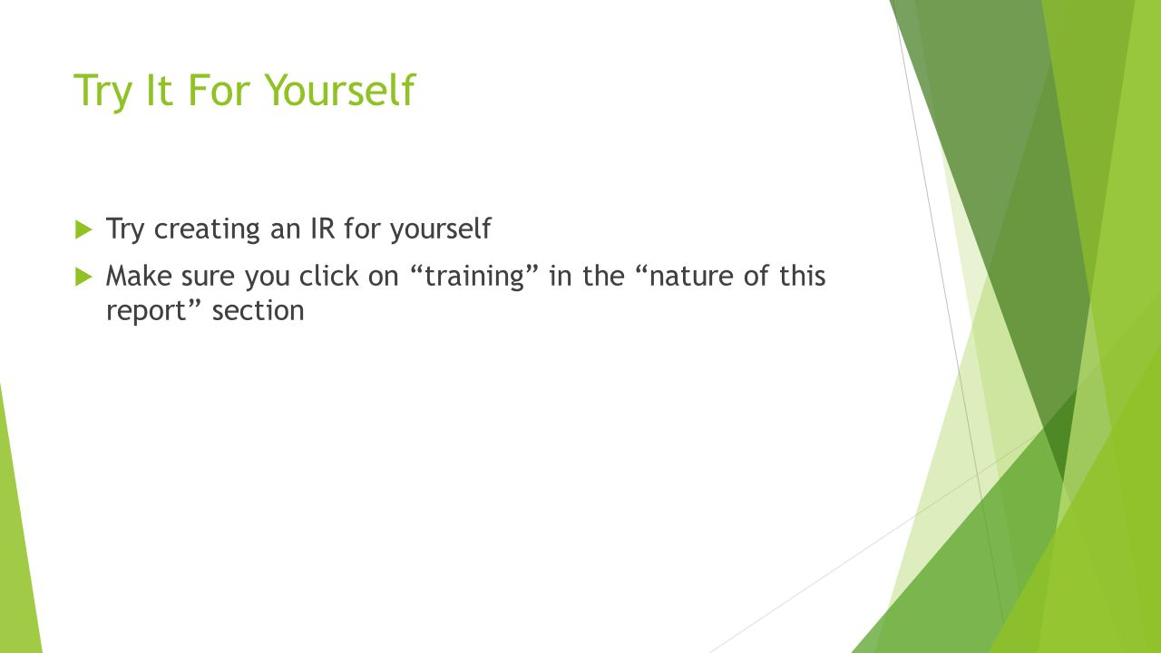 Try It For Yourself Try creating an IR for yourself