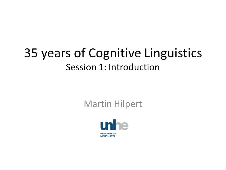 35 years of Cognitive Linguistics Session 1: Introduction