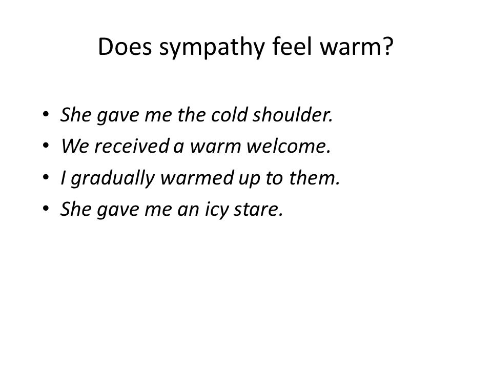Does sympathy feel warm