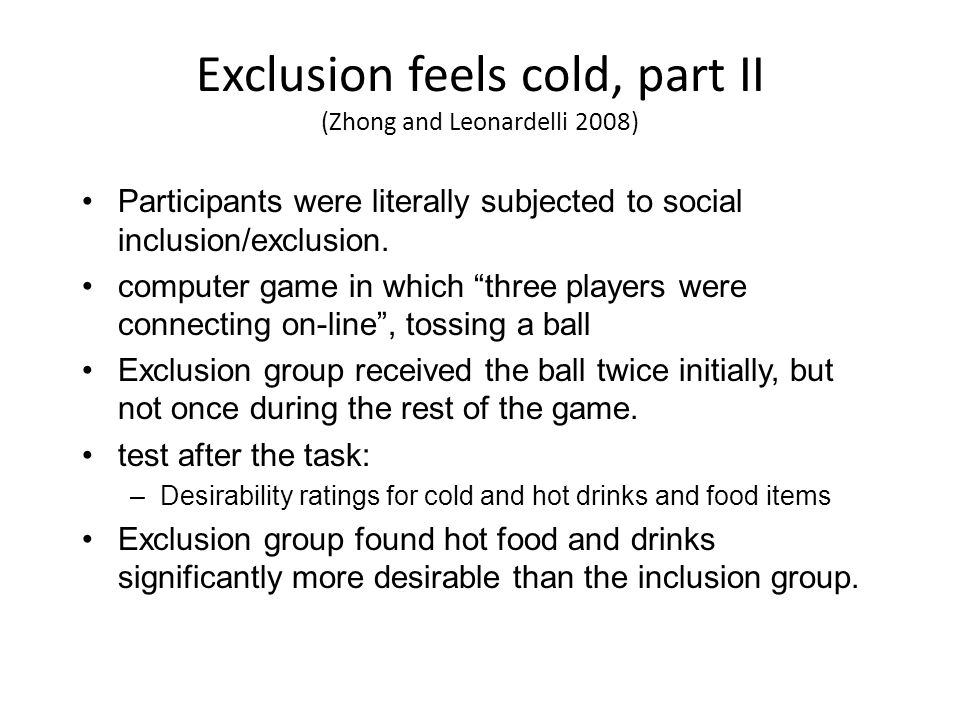 Exclusion feels cold, part II (Zhong and Leonardelli 2008)