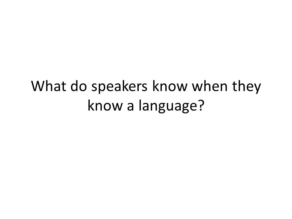 What do speakers know when they know a language