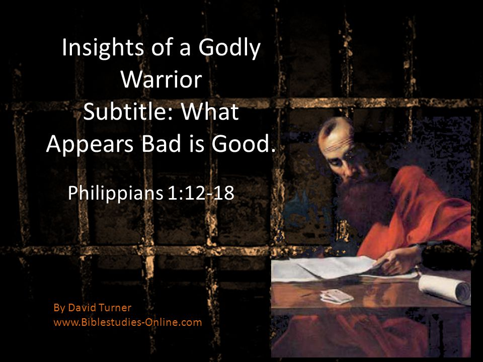 Insights of a Godly Warrior Subtitle: What Appears Bad is Good.