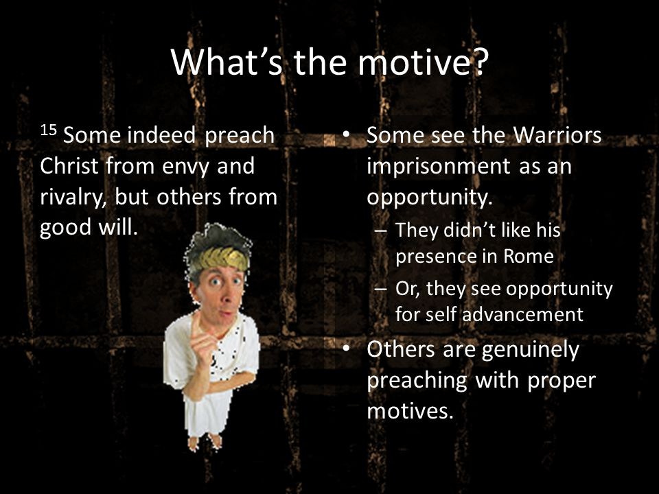 What's the motive 15 Some indeed preach Christ from envy and rivalry, but others from good will.