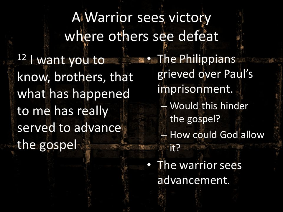 A Warrior sees victory where others see defeat
