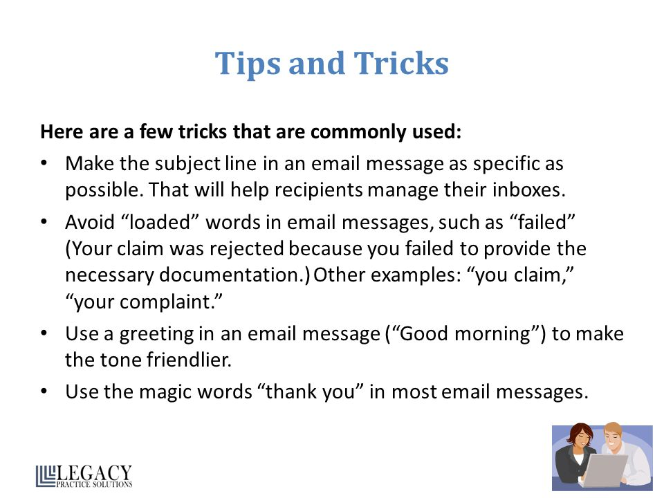 Tips and Tricks Here are a few tricks that are commonly used: