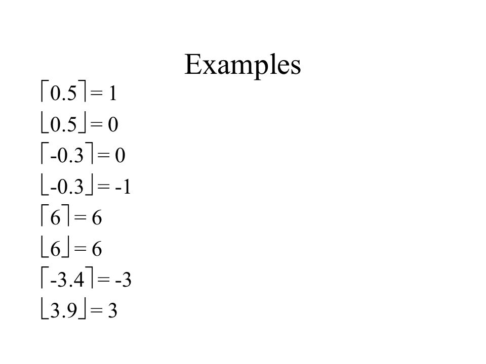 Examples 0.5 = 1 0.5 = 0 -0.3 = 0 -0.3 = -1 6 = 6 6 = 6