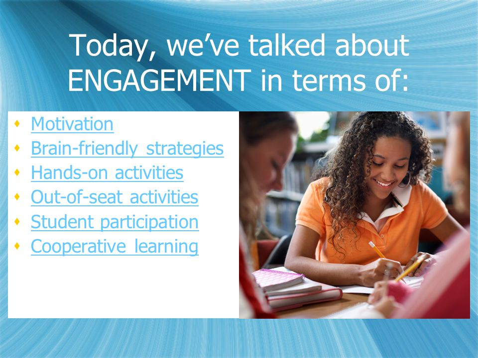 Today, we've talked about ENGAGEMENT in terms of: