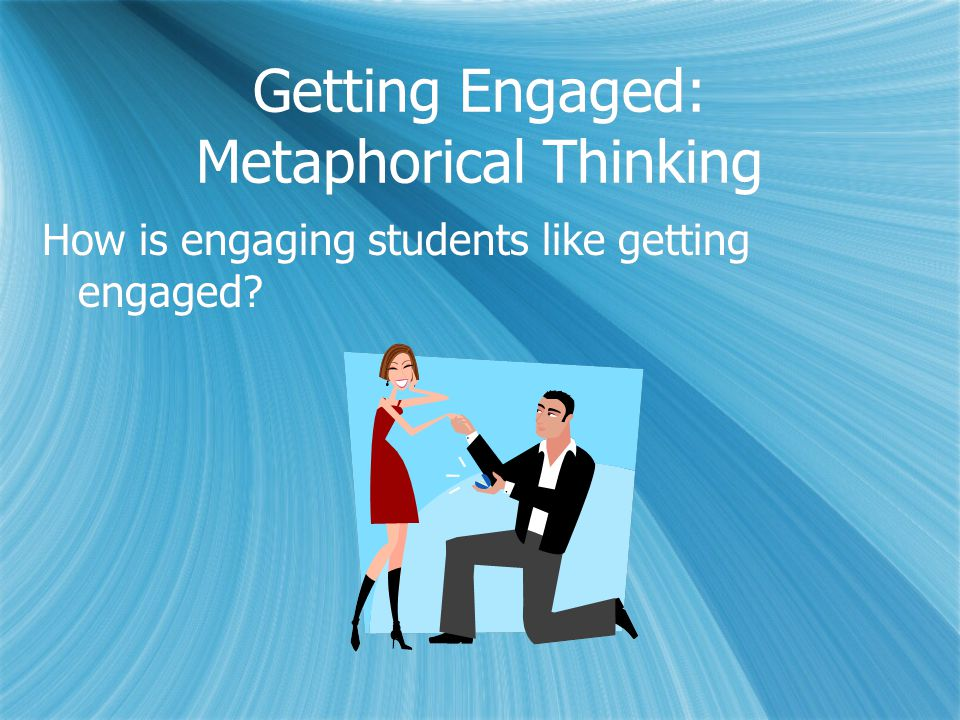 Getting Engaged: Metaphorical Thinking
